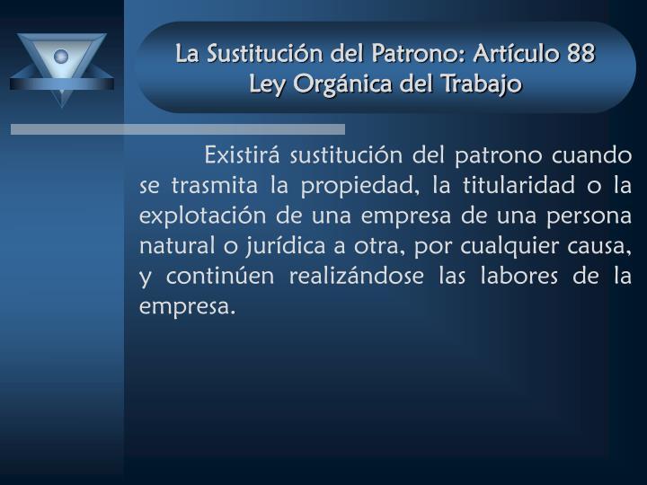 La Sustitución del Patrono: Artículo 88 Ley Orgánica del Trabajo
