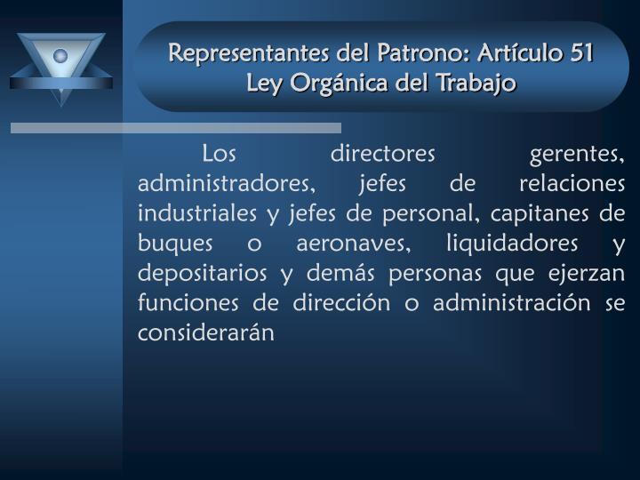 Representantes del Patrono: Artículo 51 Ley Orgánica del Trabajo