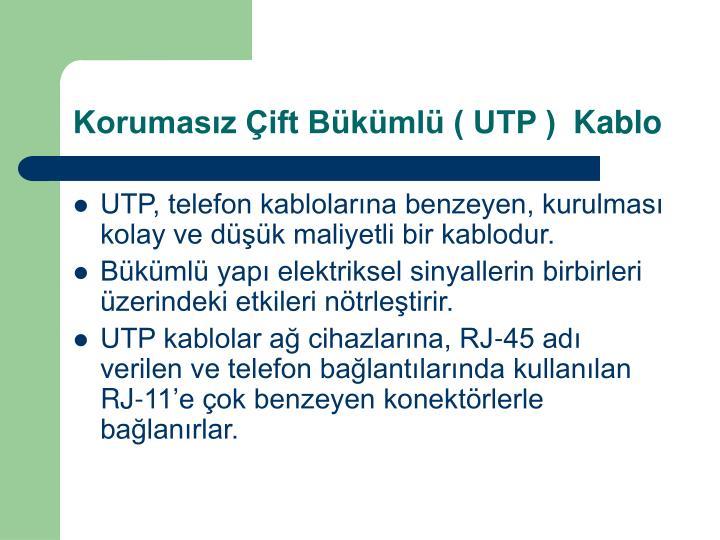 Korumasız Çift Bükümlü ( UTP ) Kablo