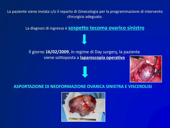 La paziente viene inviata c/o il reparto di Ginecologia per la programmazione di intervento chirurgico adeguato.