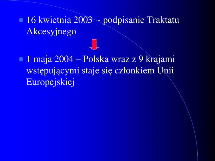 16 kwietnia 2003  - podpisanie Traktatu Akcesyjnego