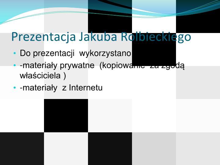 Prezentacja Jakuba Rolbieckiego
