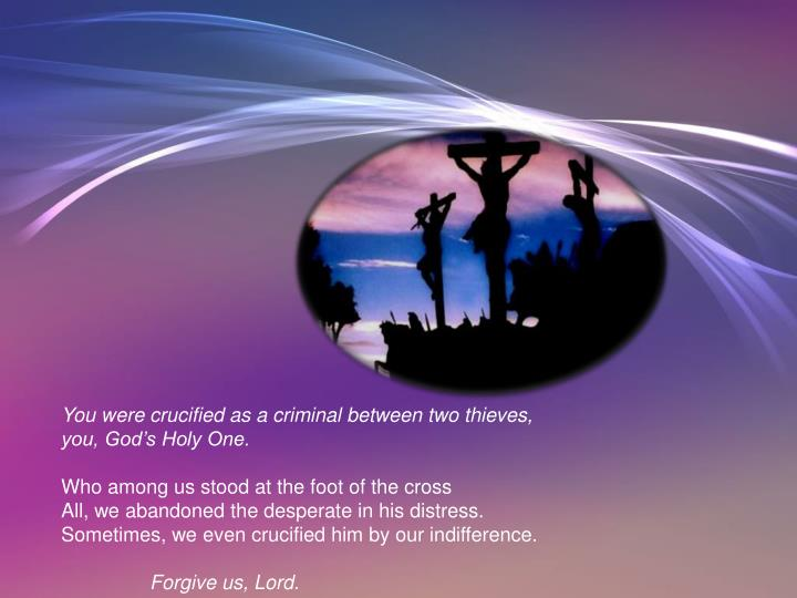 You were crucified as a criminal between two thieves,