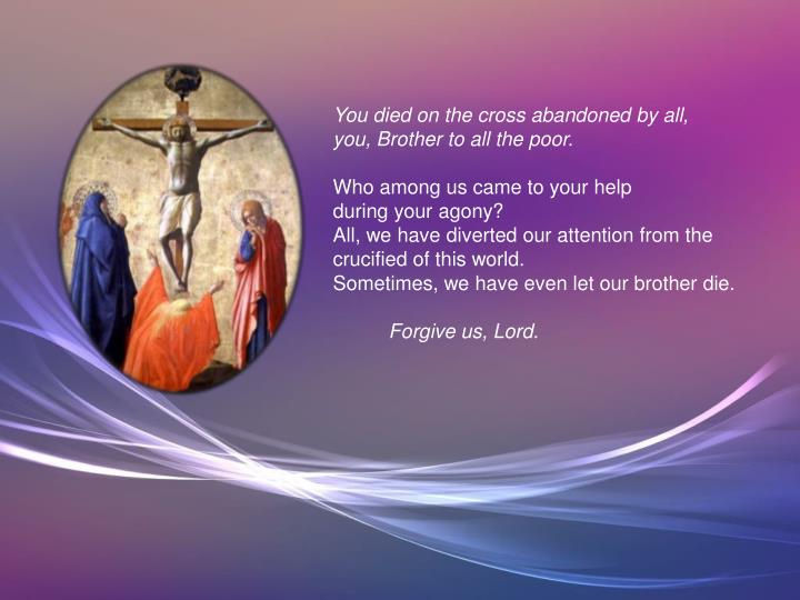 You died on the cross abandoned by all,