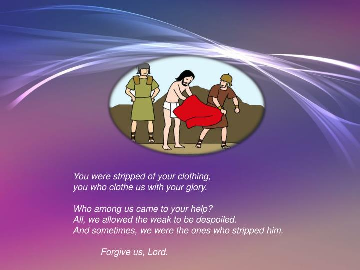 You were stripped of your clothing,