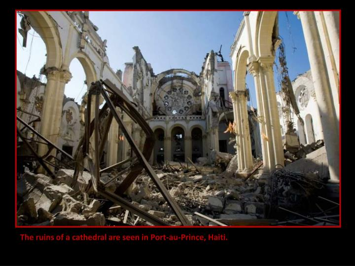 The ruins of a cathedral are seen in Port-au-Prince, Haiti.