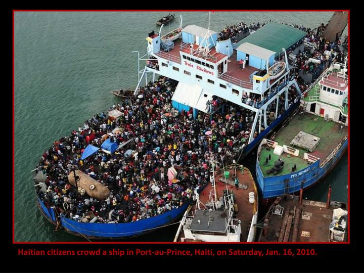Haitian citizens crowd a ship in Port-au-Prince, Haiti, on Saturday, Jan. 16, 2010.