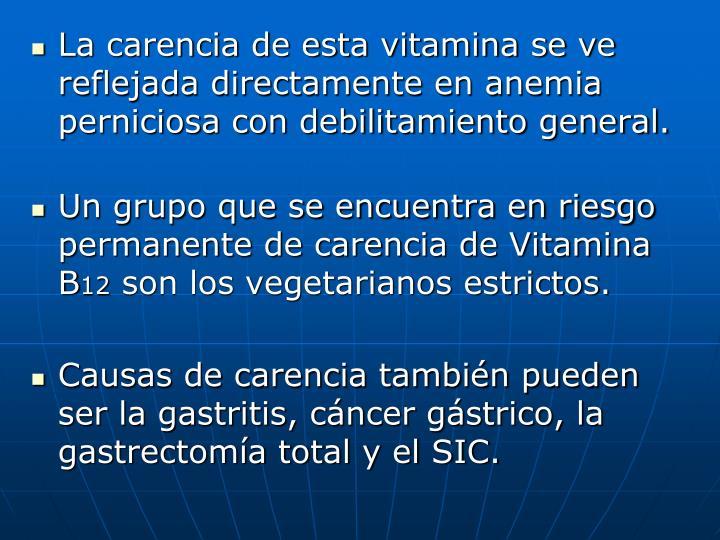 La carencia de esta vitamina se ve reflejada directamente en anemia perniciosa con debilitamiento general.