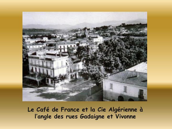 Le Café de France et la Cie Algérienne à l'angle des rues