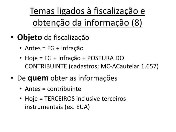 Temas ligados à fiscalização e obtenção da informação (8)