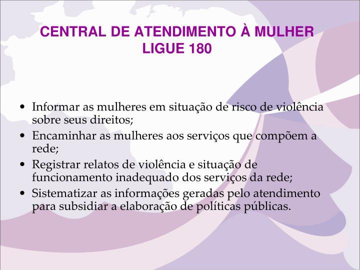 CENTRAL DE ATENDIMENTO À MULHER  LIGUE 180
