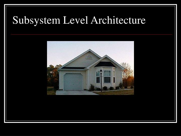 Subsystem Level Architecture