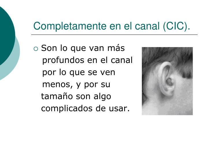Completamente en el canal (CIC).