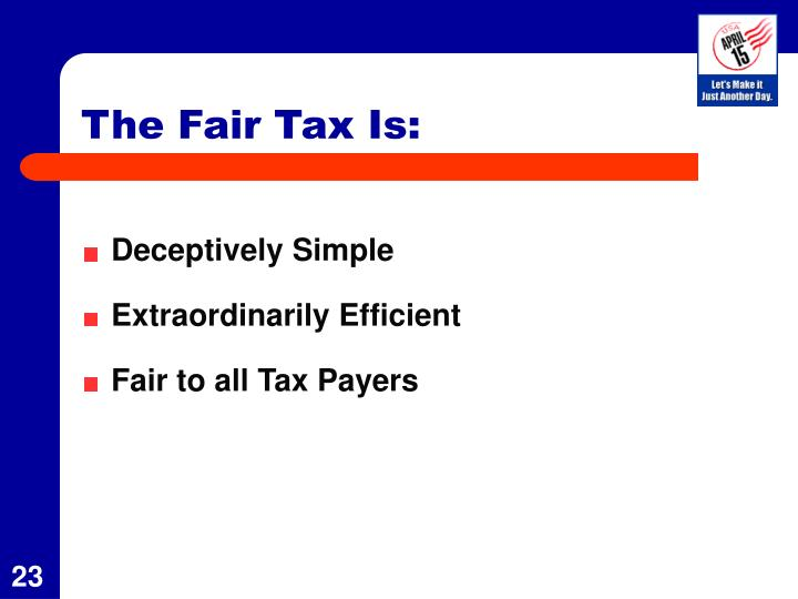 The Fair Tax Is: