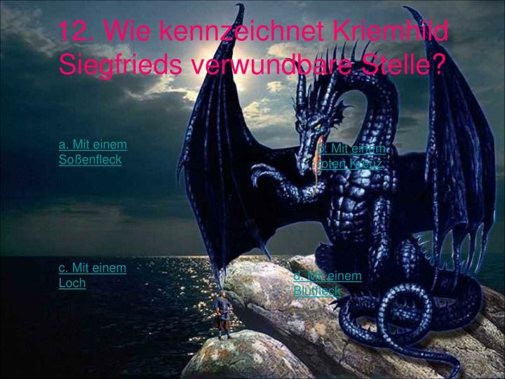 12. Wie kennzeichnet Kriemhild Siegfrieds verwundbare Stelle?