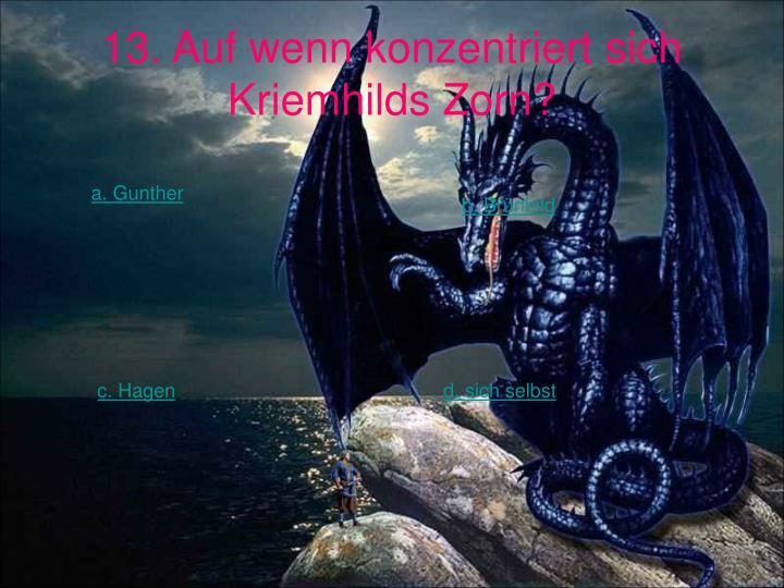 13. Auf wenn konzentriert sich Kriemhilds Zorn?