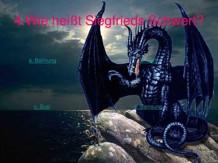 4.Wie heißt Siegfrieds Schwert?