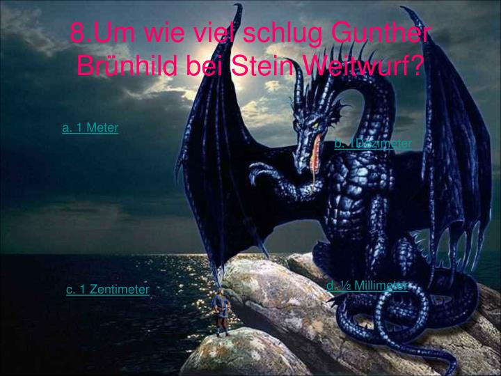 8.Um wie viel schlug Gunther Brünhild bei Stein Weitwurf?