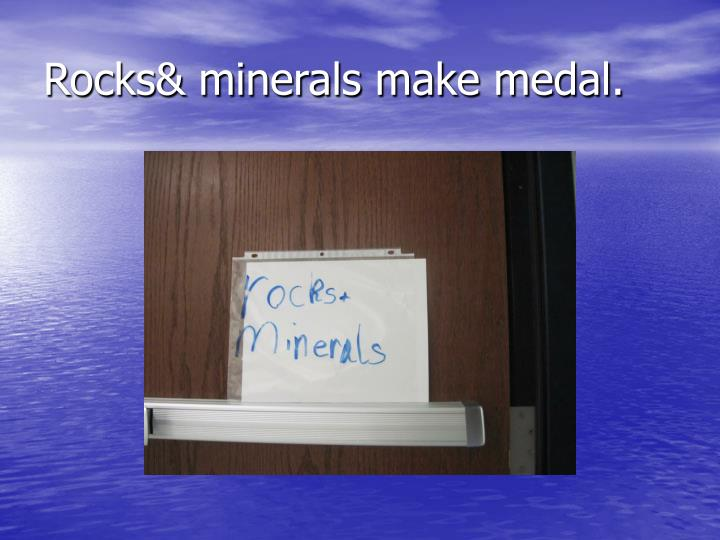 Rocks& minerals make medal.