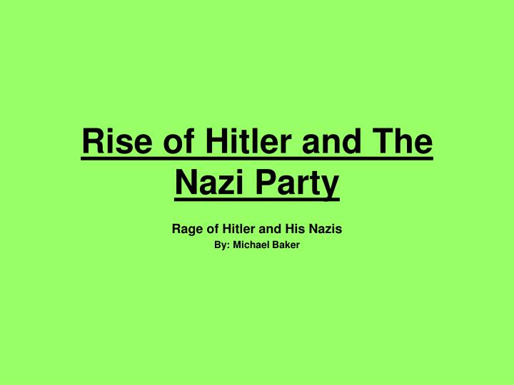 the rise of the nazi party essay Read this history other essay and over 88,000 other research documents reasons for the rise of nazi party and the collapse of the weimar repu why did hitler rise to.