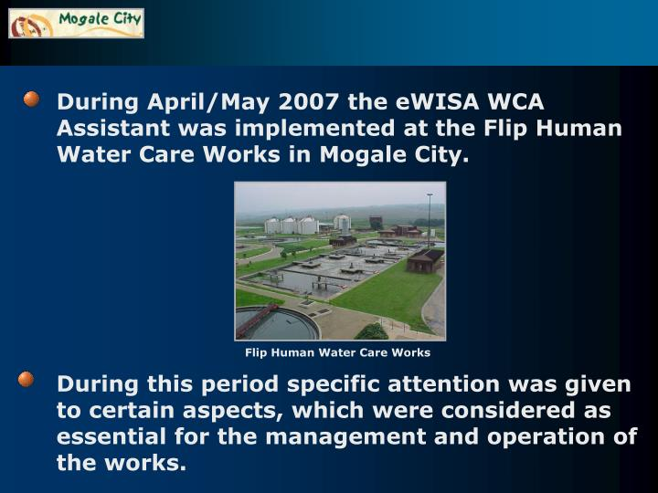 During April/May 2007 the eWISA WCA Assistant was implemented at the Flip Human Water Care Works in ...