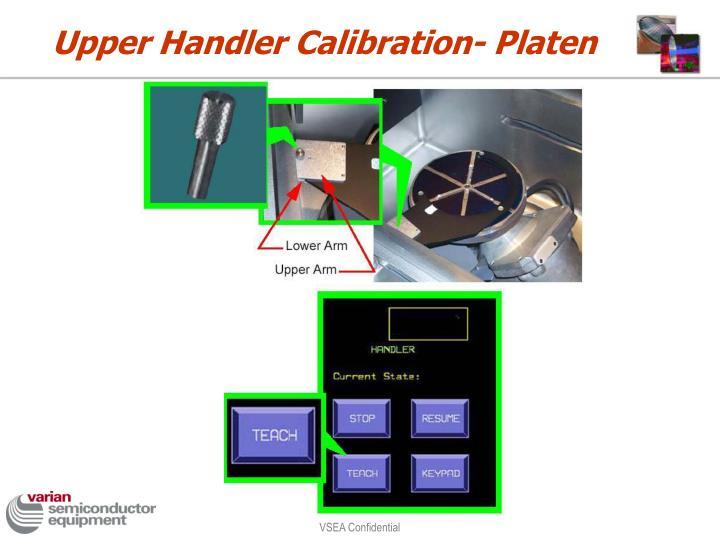 Upper Handler Calibration- Platen