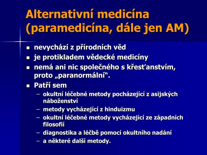 Alternativní medicína (paramedicína, dále jen AM)