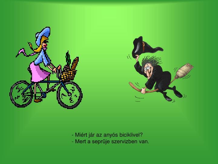 - Miért jár az anyós biciklivel?