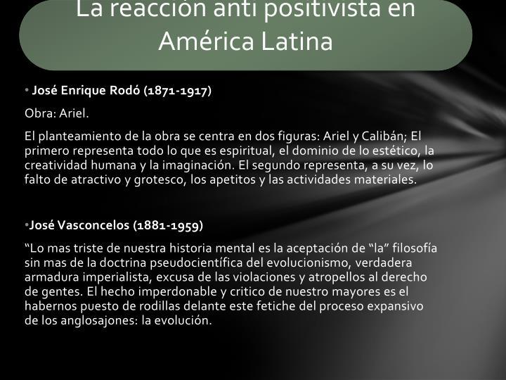 La reacción anti positivista en           América Latina