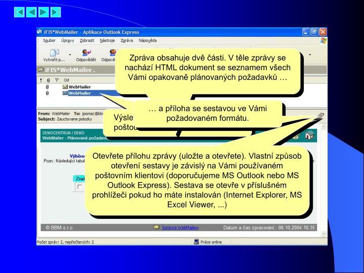 Zpráva obsahuje dvě části. V těle zprávy se nachází HTML dokument se seznamem všech Vámi opakovaně plánovaných požadavků …