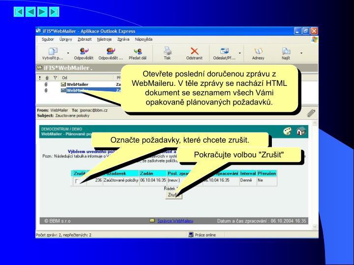 Otevřete poslední doručenou zprávu z WebMaileru. V těle zprávy se nachází HTML dokument se seznamem všech Vámi opakovaně plánovaných požadavků.