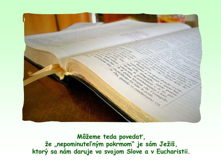 Meme teda poveda,                                                            e nepominutenm pokrmom je sm Jei,                                ktor sa nm daruje vo svojom Slove a v Eucharistii.