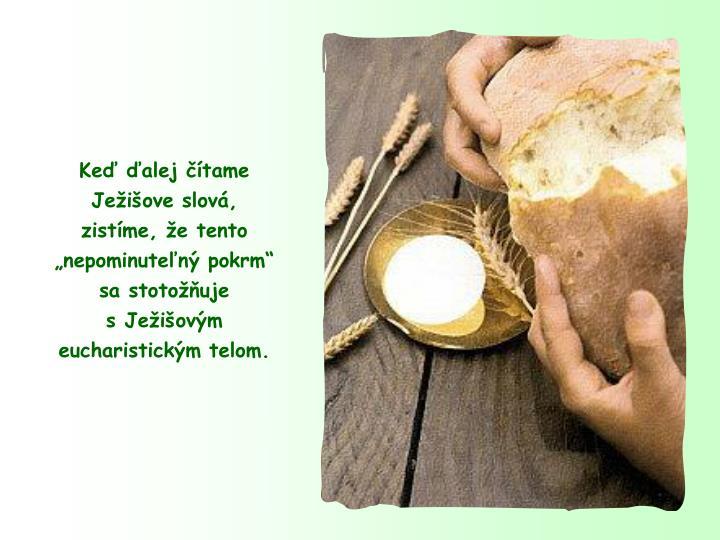 Ke alej tame  Jeiove slov,                 zistme, e tento nepominuten pokrm            sa stotouje                            s Jeiovm eucharistickm telom.