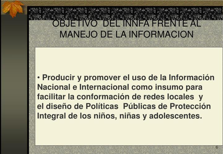 OBJETIVO  DEL INNFA FRENTE AL      MANEJO DE LA INFORMACION