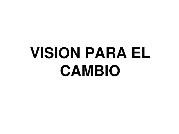 VISION PARA EL CAMBIO