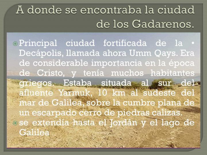 A donde se encontraba la ciudad de los Gadarenos.