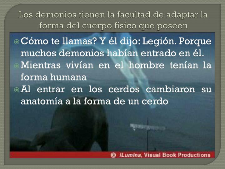 Los demonios tienen la facultad de adaptar la forma del cuerpo físico que poseen