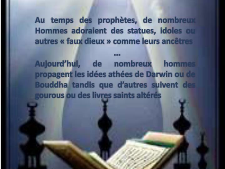 Au temps des prophètes, de nombreux Hommes adoraient des statues, idoles ou autres « faux dieux » comme leurs ancêtres