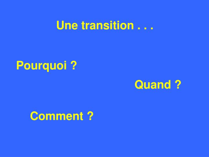 Une transition . . .