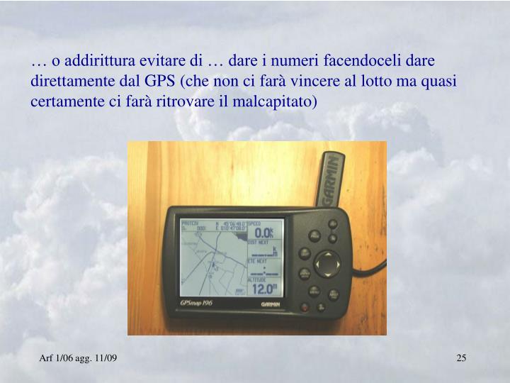 … o addirittura evitare di … dare i numeri facendoceli dare direttamente dal GPS (che non ci farà vincere al lotto ma quasi certamente ci farà ritrovare il malcapitato)