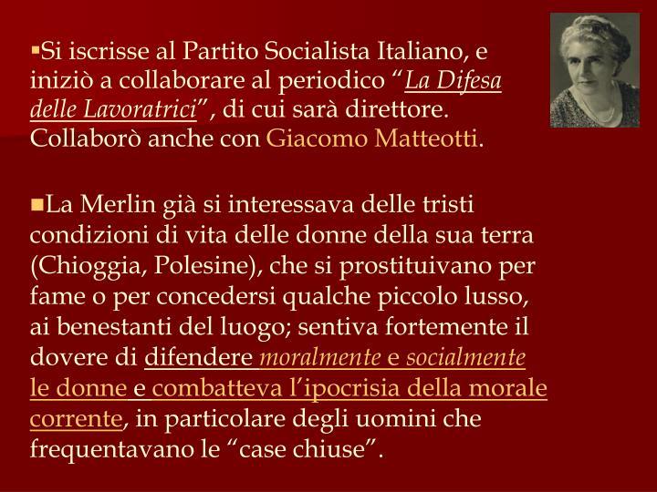 """Si iscrisse al Partito Socialista Italiano, e iniziò a collaborare al periodico """""""