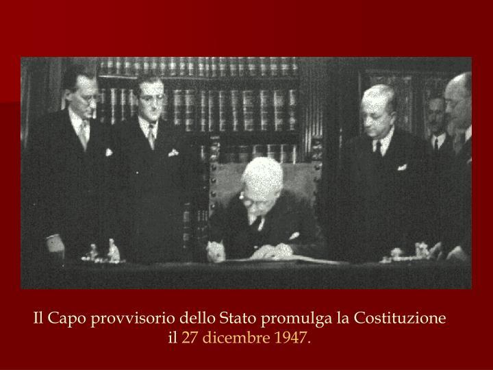 Il Capo provvisorio dello Stato promulga la Costituzione il
