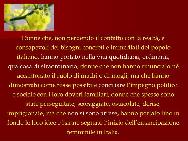 Donne che, non perdendo il contatto con la realtà, e consapevoli dei bisogni concreti e immediati del popolo italiano,