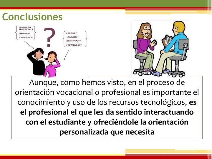Aunque, como hemos visto, en el proceso de orientación vocacional o profesional es importante el conocimiento y uso de los recursos tecnológicos,