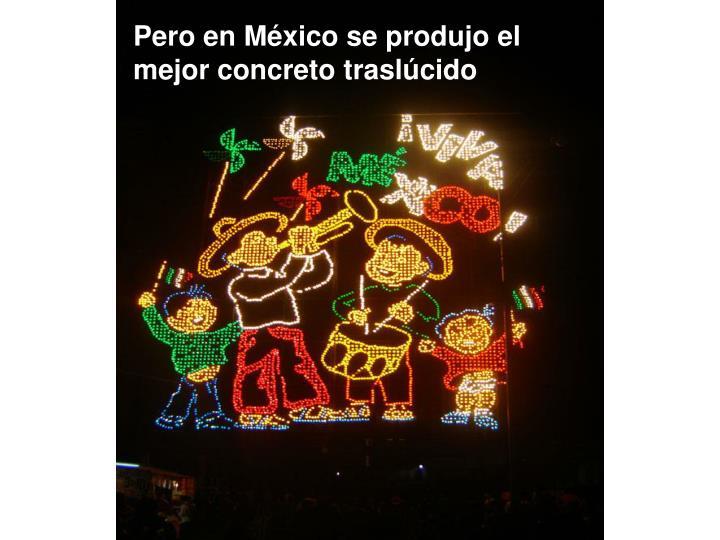Pero en México se produjo el mejor concreto traslúcido