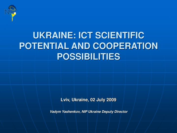 UKRAINE: ICT SCIENTIFIC POTENTIAL AND COOPERATION POSSIBILITIES