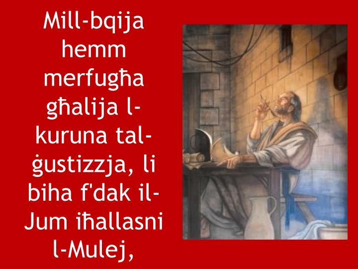 Mill-bqija hemm merfugħa għalija l-kuruna tal-ġustizzja, li biha f'dak il-Jum iħallasni l-Mulej,