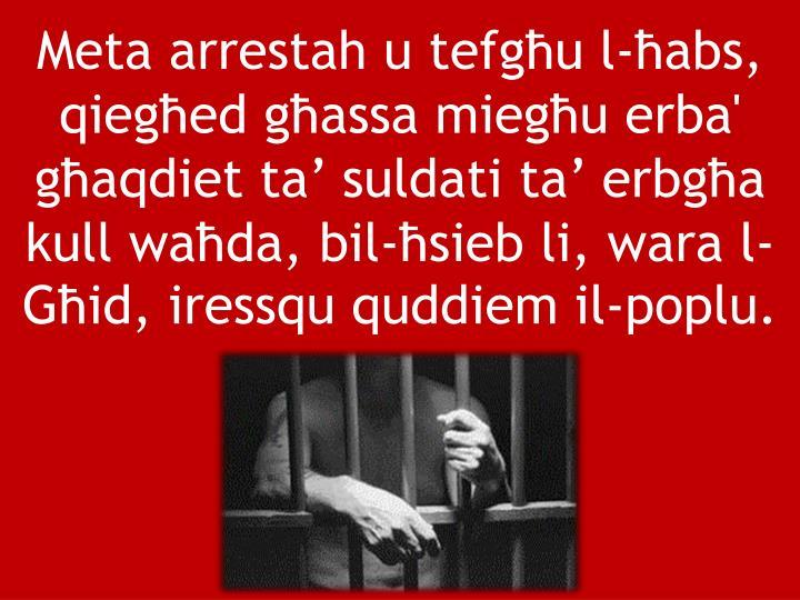 Meta arrestah u tefgħu l-ħabs, qiegħed għassa miegħu erba' għaqdiet ta' suldati ta' erbgħa kull waħda, bil-ħsieb li, wara l-Għid, iressqu quddiem il-poplu.