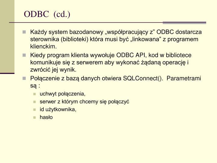 """Każdy system bazodanowy """"współpracujący z"""" ODBC dostarcza sterownika (biblioteki) która musi być """"linkowana"""" z programem klienckim"""