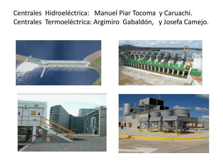 Centrales  Hidroeléctrica:   Manuel Piar Tocoma  y Caruachi.